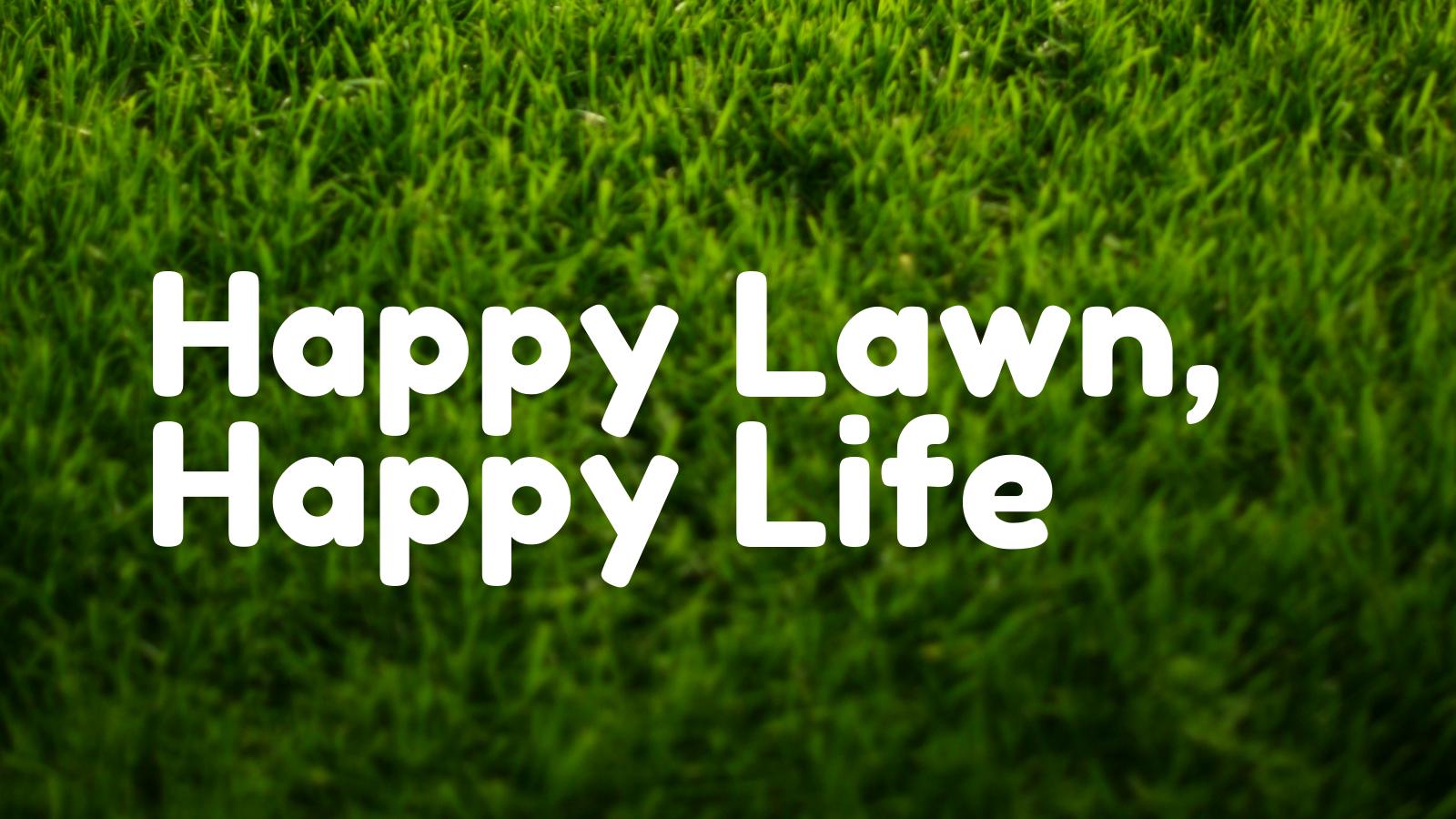 Happy Lawn, Happy Life.