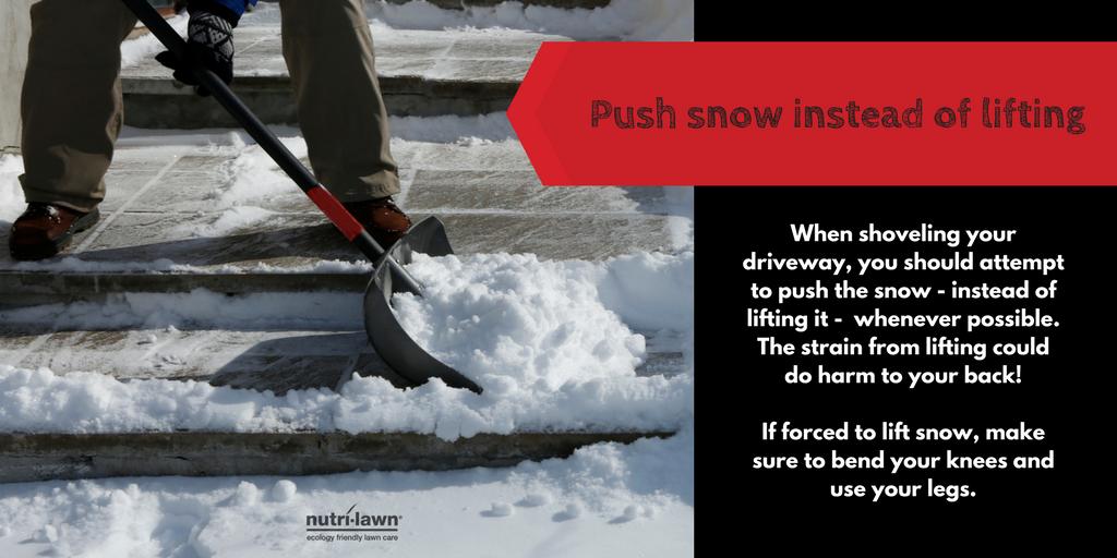 Push snow when shovelling.