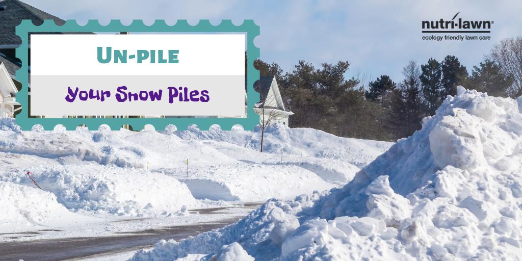Un-pile your snow piles.
